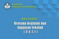 Buku Panduan Rencana Kegiatan dan Anggaran Sekolah atau RKAS