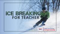 Ice Breaking for Teacher