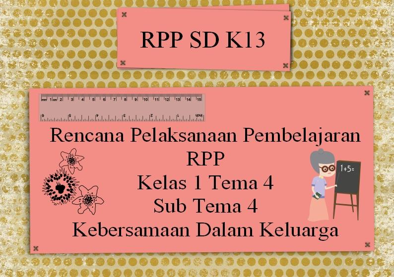 Rencana Pelaksanaan Pembelajaran Rpp K13 Kelas 1 Tema 4 Sub Tema 4 Kebersamaan Bersama Keluarga Manajemen Pendidikan Net